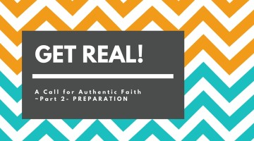 GET REAL! A Call for Authentic Faith ~ Preparation