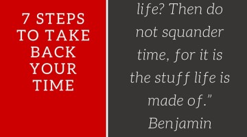 7 Steps to Take Back Your Time