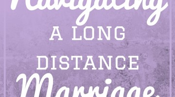Navigating a Long Distance Marriage