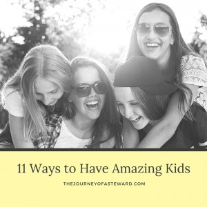 11 Ways to Have Amazing Kids