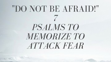 7 Psalms to Memorize to Attack Fear