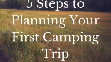 5 Steps to Planning your First Camping Trip