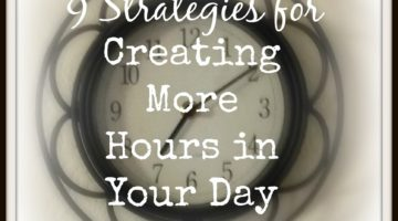 9 Strategies to Create More Hours in Your Day