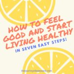 How to Feel Good and Start Living Healthy in 7 Easy Steps