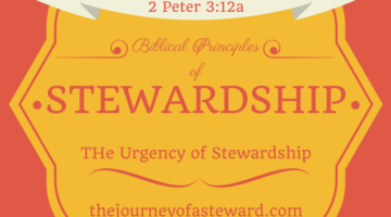 Biblical Principles of Stewardship ~ The Urgency of Stewardship