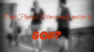 Does Physical Fitness Really Matter to God?